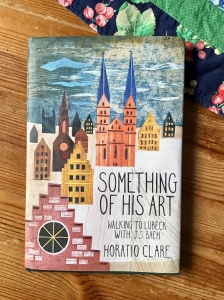 Something of His Art by Horatio Clare (a very lovely cover)
